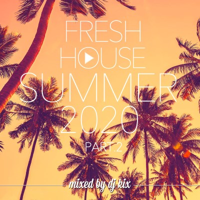 DJ Kix - Fresh House Summer 2020 Part.2