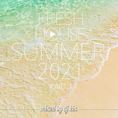 DJ Kix - Fresh House Summer 2021 Part.1