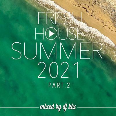 DJ Kix - Fresh House Summer 2021 Part 2
