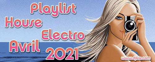 Playlist House Electro Avril 2021