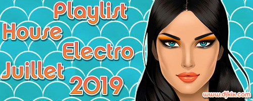 Playlist House Electro Juillet 2019