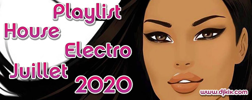 Playlist House Electro Juillet 2020