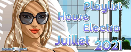 Playlist House Electro Juillet 2021