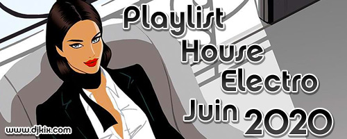Playlist House Electro Juin 2020